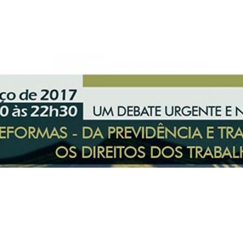 Debate: As Reformas da Previdência e Trabalhista, os Direitos dos Trabalhadores