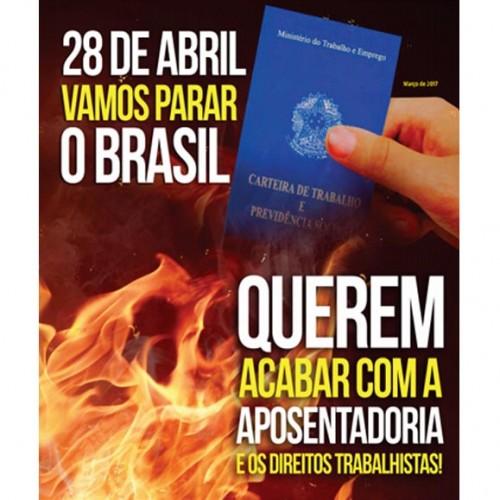 28/04 vamos parar o Brasil contra as reformas da Previdência e Trabalhista