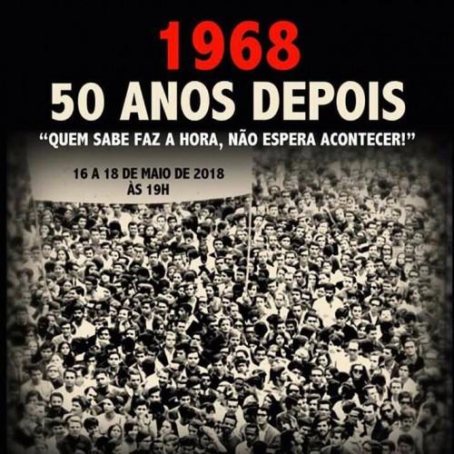 """1968: 50 anos depois – """"Quem sabe faz a hora, não espera acontecer!"""""""